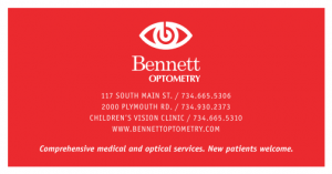 bennett optometry logo 117 south main st. 734-665-5306 2000 Plymouth Rd. 734-930-2373 Children's Vision Clinic 734-665-5310 bennettoptometry.com comprehensive medical and optical services new patients welcome